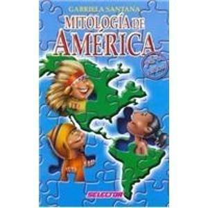 Mitologia De America Para Ninos (Coleccion Literatura Inf. Y Juv) (Spanish Edition) by Galvan, Nelida Patricia Macias, Galvan Macias, N. (2005) Paperback