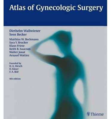 [(Atlas of Gynecologic Surgery)] [Author: H C Diethelm Wallwiener] published on (September, 2013)