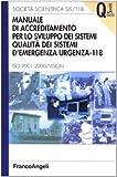 eBook Gratis da Scaricare Manuale di accreditamento per lo sviluppo dei sistemi qualita dei sistemi d emergenza urgenza 118 ISO 9001 2000 Vision (PDF,EPUB,MOBI) Online Italiano