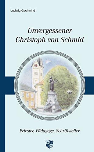 Unvergessener Christoph von Schmid: Priester - Pädagoge - Schriftsteller