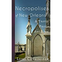 Necropolises of New Orleans I: A Travel Photo Art Book