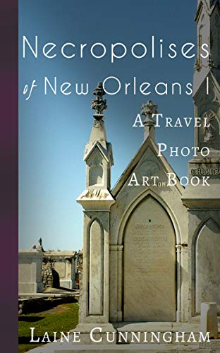 Necropolises of New Orleans I: Cemeteries as Cultural Markers (Travel Photo Art Book 2) (English Edition)