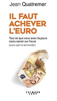 Il faut achever l'Euro par Jean Quatremer