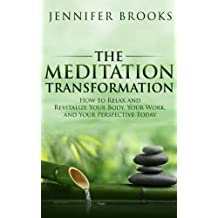 The Meditation Transformation: How to Relax and Revitalize Your Body, Your Work, and Your Perspective Today (English Edition)