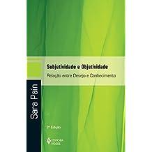 Subjetividade E Objetividade. Relação Entre Desejo E Conhecimento - Volume 1 (Em Portuguese do Brasil)