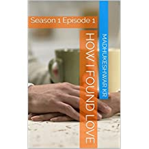 How I Found Love: Season 1 Episode 1 (English Edition)