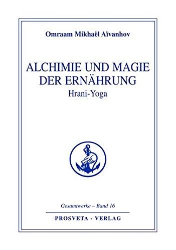 Alchimie und Magie der Ernährung - Hrani Yoga (Reihe Gesamtwerke Aivanhov) - Singen Magie Et