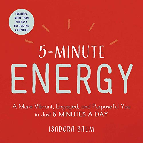 5-Minute Energy: A More Vibrant, Engaged, and Purposeful You in Just 5 Minutes a Day - Körper Booster