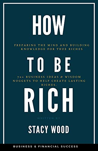 how to be rich: preparing the mind and building knowledge for true riches, simple everyday tips to make money online, how to be rich by 25, make money fast online by working smart (english edition)