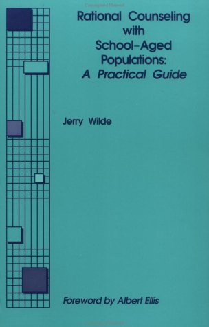 Rational Counseling With School-Aged Populations: A Practical Guide by Jerry Wilde (1992-01-01)