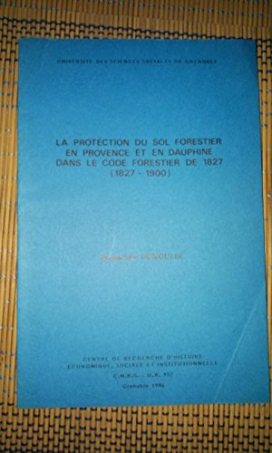 La Protection du sol forestier en Provence et en Dauphiné : 1827-1900 par Jacqueline Dumoulin