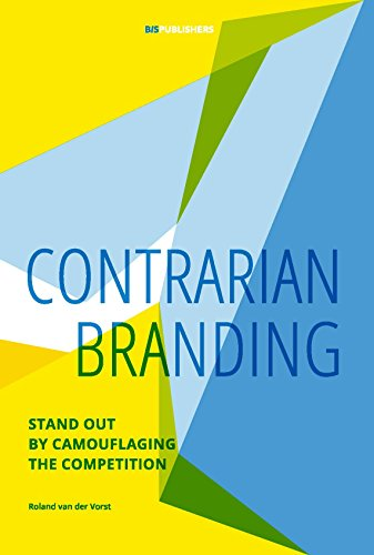 Contrarian Branding: Stand Out by Camouflaging the Competition (English Edition)