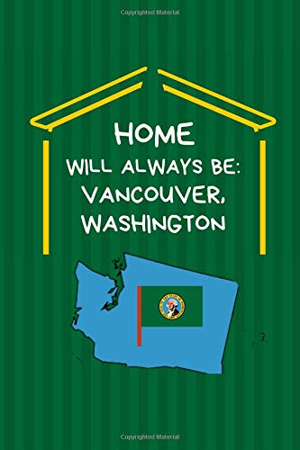 Home Will Always Be: Vancouver, Washington: Note Book (Lined)