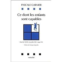 Ce dont les enfants sont capables : Marcher, travailler, nager, XVIIIe, XIXe, XXe siècles de Pascale Garnier (6 janvier 1995) Broché