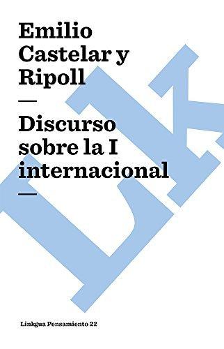 Discurso sobre la I internacional (Pensamiento) por Emilio Castelar y Ripoll