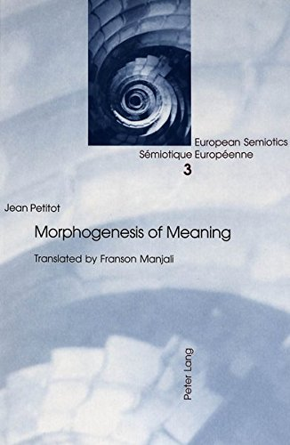Morphogenesis of Meaning: Translated by Franson Manjali (European Semiotics / Sémiotiques Européennes, Band 3)