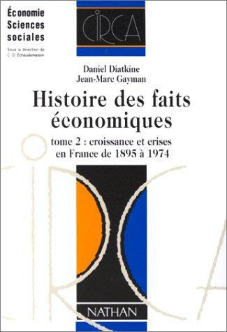 HISTOIRE DES FAITS ECONOMIQUES. Tome 2, Croissance et crises en France de 1895 à 1974