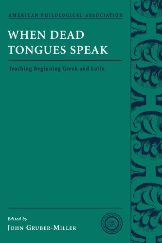 When Dead Tongues Speak: Teaching Beginning Greek and Latin (American Philological Association Classical Resources Series) (Society for Classical Studies Classical Resources)