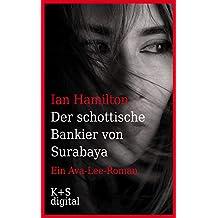 Der schottische Bankier von Surabaya: Ein Ava-Lee-Roman (German Edition)