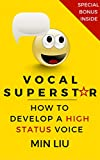Vocal Superstar: How to Develop a High Status Voice (Vocal Technique, Vocal Training, Voice Training, Vocal Exercises, Public Speaking, Presentation Skills)