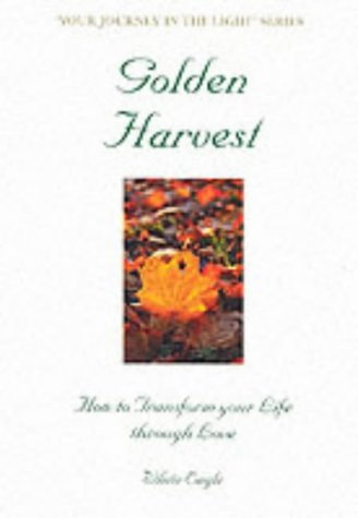 golden-harvest-how-to-transform-your-life-through-love-your-journey-in-the-light-series