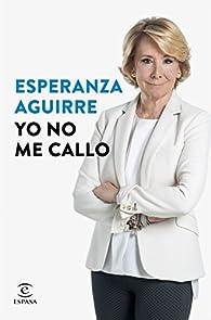 Yo no me callo par Esperanza Aguirre