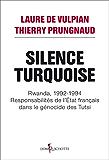 Silence Turquoise: Rwanda, 1992-1994 : responsabilités de l'Etat français dans le génocide des Tutsi