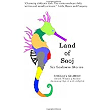 Land of Sooj: Six Seahorse Stories by Shelley Gilbert (2011-05-26)