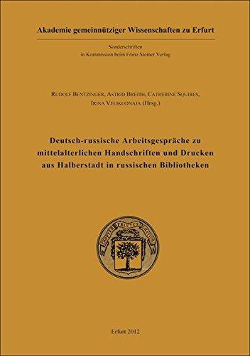 Deutsch-russische Arbeitsgespräche zu mittelalterlichen Handschriften und Drucken aus Halberstadt in russischen Bibliotheken (Deutsch-russische Forschungen zur Buchgeschichte)
