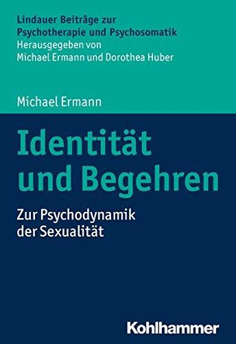 Identität und Begehren: Zur Psychodynamik der Sexualität (Lindauer Beiträge zur Psychotherapie und Psychosomatik)
