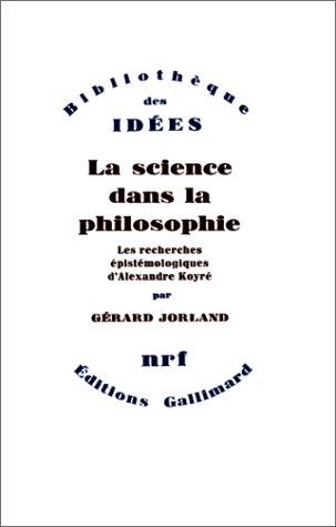 La Science dans la philosophie : les recherches épistémologiques d'Alexandre Koyré