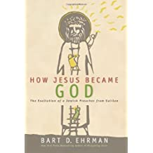 How Jesus Became God: The Exaltation of a Jewish Preacher from Galilee by Ehrman, Bart D. (2014) Hardcover