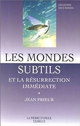 Les mondes subtils : Et la résurrection immédiate