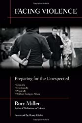 Facing Violence: Preparing for the Unexpected by Rory Miller (2011-05-04)