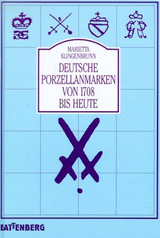 Deutsche Porzellanmarken von 1708 bis heute (Porzellan Deutsches)