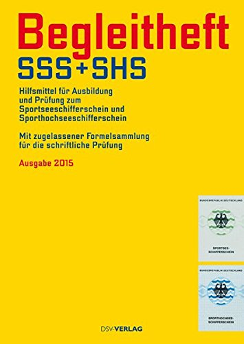 Begleitheft SSS und SHS: Hilfsmittel für die Ausbildung und Prüfung zum Sportseeschifferschein und Sporthochseeschifferschein