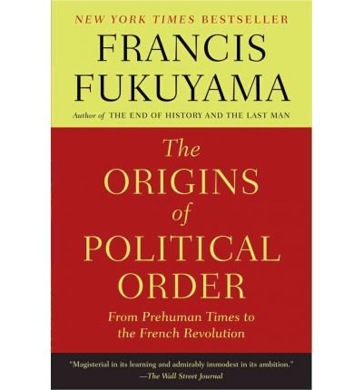 By Francis Fukuyama ( Author ) [ Origins of Political Order: From Prehuman Times to the French Revolution By Mar-2012 Paperback