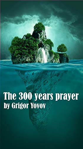 The 300 years prayer: A story of a prayer that travels in time and space for 300 years
