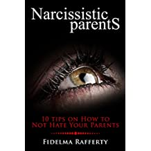 Narcissistic Parents.: 10 Tips on How to Not Hate Your Parents.  Toxic parents,immature parents. (Borderline Personality Disorder, Narcissistic Parent, ... Book2.Immature parents.) (English Edition)