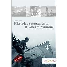 HISTORIAS SECRETAS DE LA II GUERRA MUNDIAL (Spanish Edition)