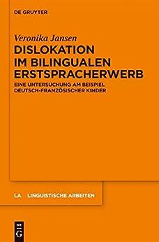 Dislokation im bilingualen Erstspracherwerb: Eine Untersuchung am Beispiel deutsch-französischer Kinder (Linguistische Arbeiten)