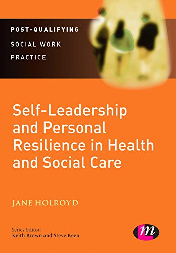 Self-Leadership and Personal Resilience in Health and Social Care (Post-Qualifying Social Work Leadership and Management Handbooks)