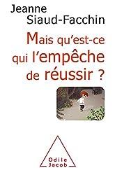 Mais qu'est-ce qui l'empêche de réussir ?: Comprendre pourquoi, savoir comment faire (OJ.PSYCHOLOGIE) (French Edition)