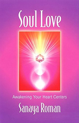 Soul Love: Awakening Your Heart Centres (Soul life series) por Sanaya Roman