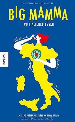Wo Italiener essen: Die 250 besten Adressen in Bella Italia – empfohlen vom Big Mamma-Team
