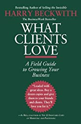 What Clients Love: A Field Guide to Growing Your Business (English Edition)
