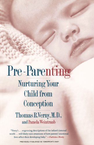 Pre-Parenting: Nurturing Your Child from Conception: The Art and Science of Parenting from Conception through Infancy
