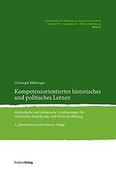 Kompetenzorientiertes historisches und politisches Lernen: Methodische und didaktische Annäherungen für Geschichte, Sozialkunde und Politische Bildung
