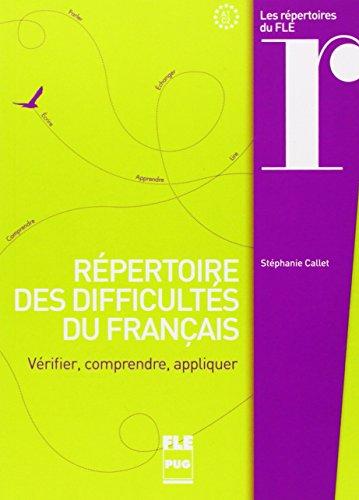 Répertoire des difficultés du français : Vérifier, comprendre, appliquer par Stéphanie Callet