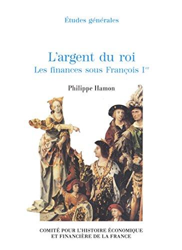 L'argent du roi: Les finances sous FrançoisIer par Institut de la gestion publique et du économique